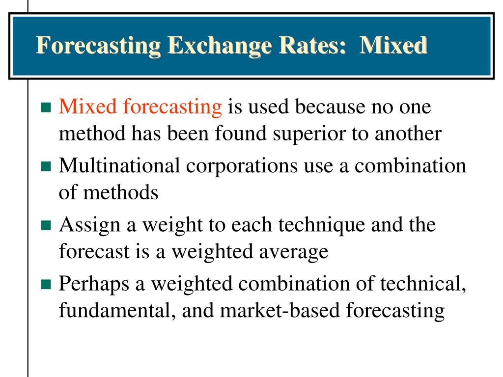 Forecasting Exchange Rates:  Mixed