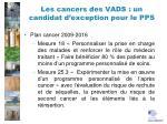 les cancers des vads un candidat d exception pour le pps