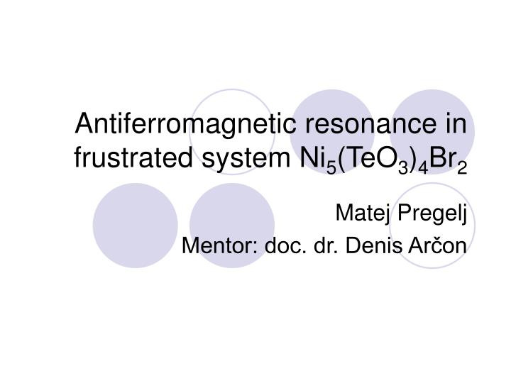 antiferromagnetic resonance in frustrated system ni 5 teo 3 4 br 2 n.
