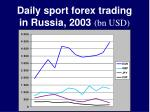 daily sport forex trading in russia 2003 bn usd