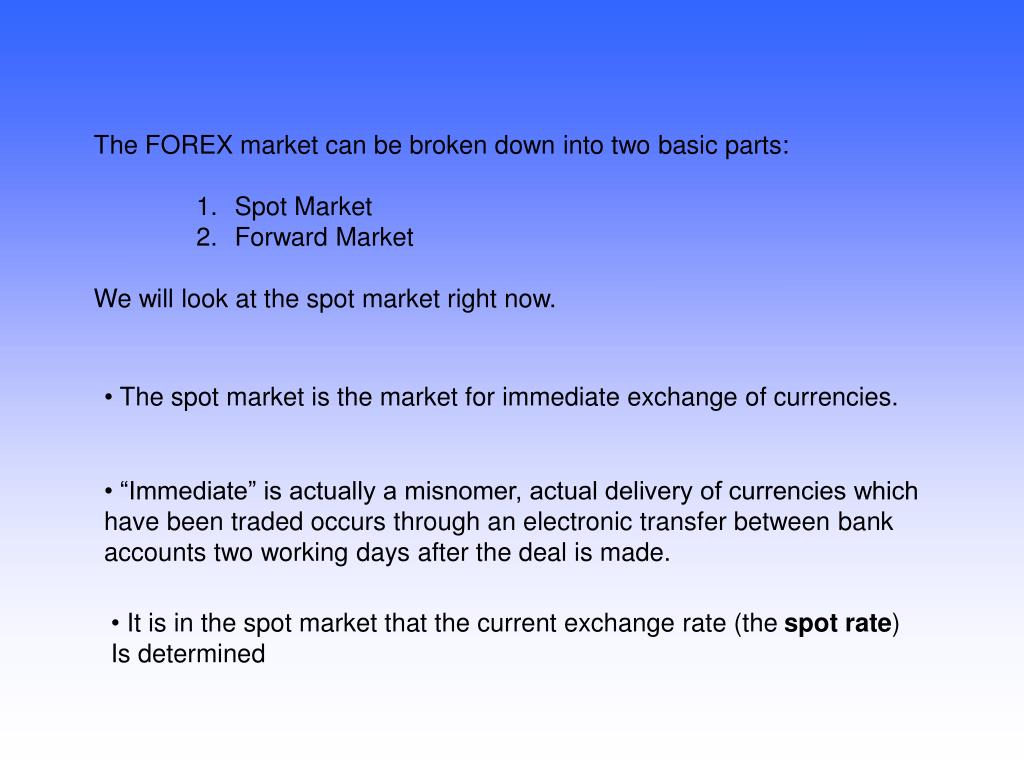 The FOREX market can be broken down into two basic parts: