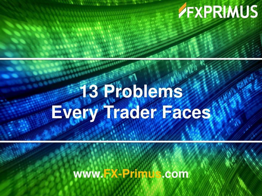 13 problems every trader faces l.