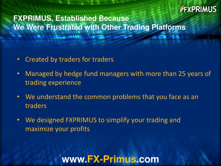 Fxprimus established because we were frustrated with other trading platforms