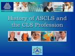 history of ascls and the cls profession