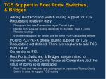 tcs support in root ports switches bridges