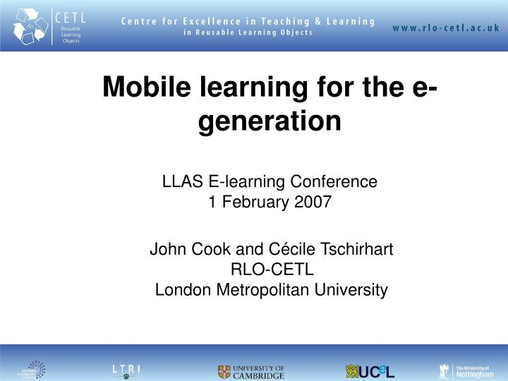 mobile learning for the e generation llas e learning conference 1 february 2007 n.