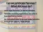 can we celebrate passover what did jesus do