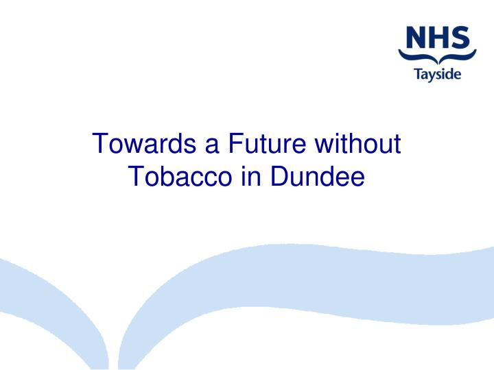 towards a future without tobacco in dundee n.