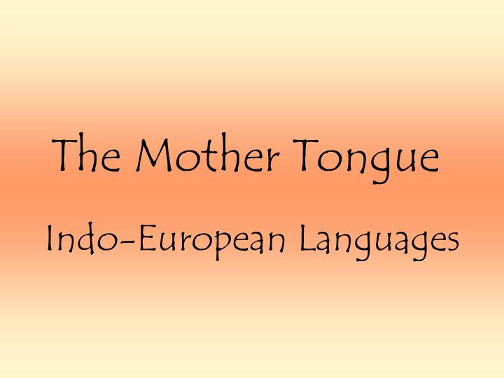 the mother tongue n.