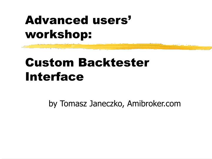 advanced users workshop custom backtester interface n.