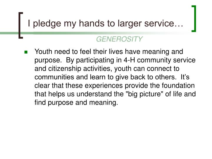 I pledge my hands to larger service…