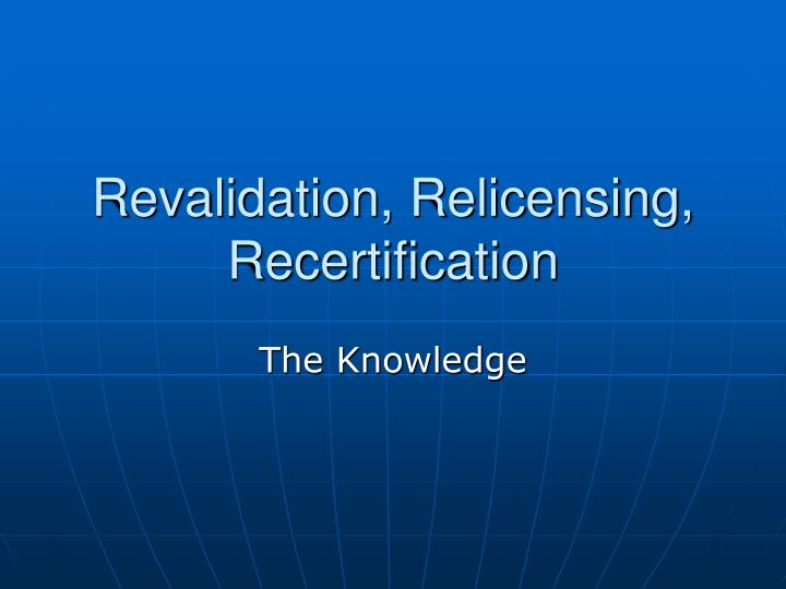 revalidation relicensing recertification n.