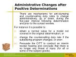 administrative changes after positive determinations