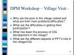 dpm workshop village visit