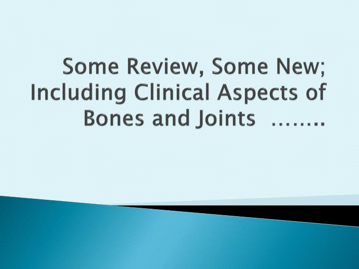 some review some new including clinical aspects of bones and joints n.