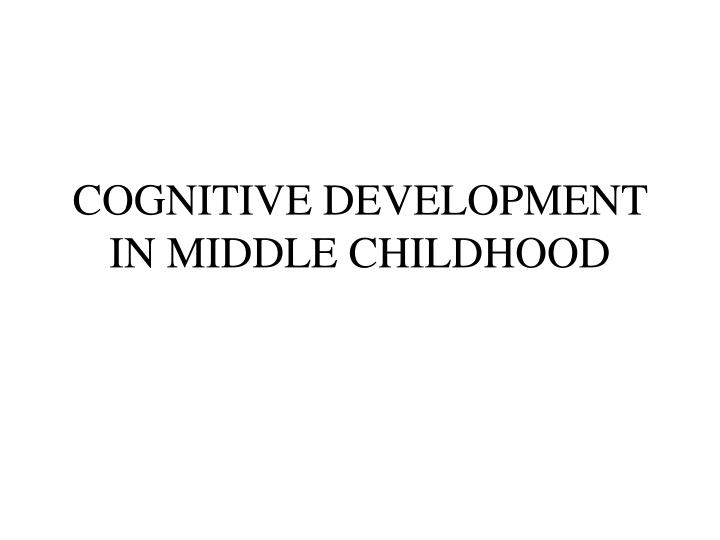 cognitive development in middle childhood n.