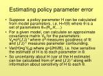 estimating policy parameter error