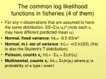the common log likelihood functions in fisheries 4 of them