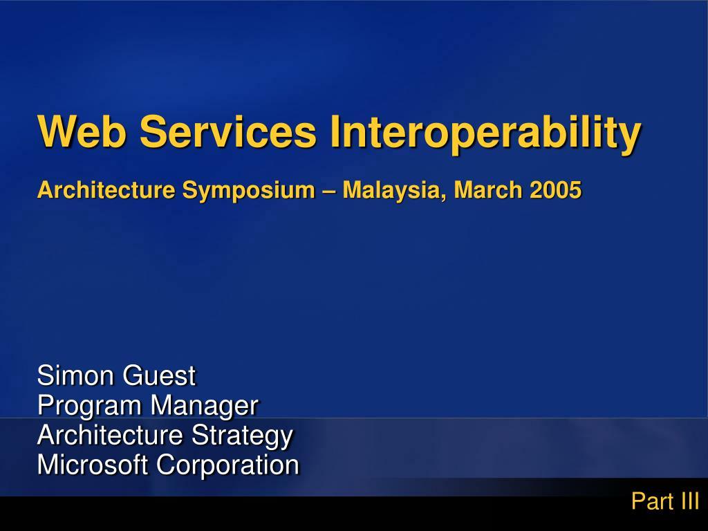 web services interoperability architecture symposium malaysia march 2005 l.
