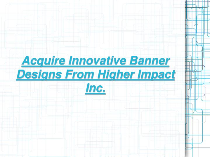 Acquire Innovative Banner Designs From Higher Impact Inc.