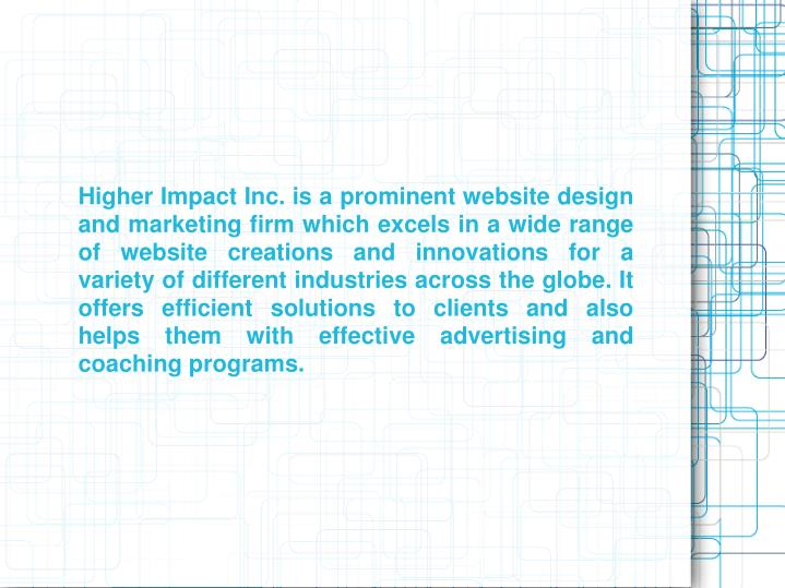 Higher Impact Inc. is a prominent website design and marketing firm which excels in a wide range of ...