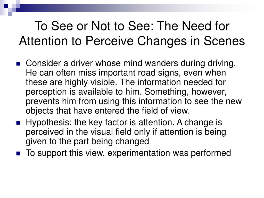To See or Not to See: The Need for Attention to Perceive Changes in Scenes