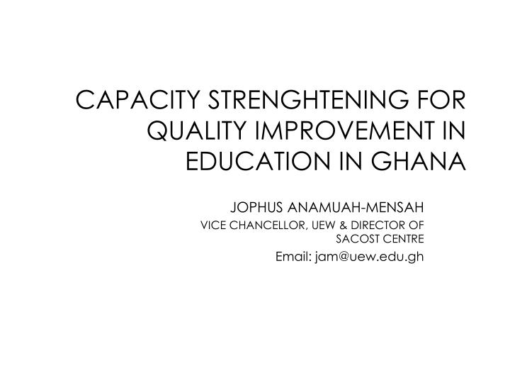 capacity strenghtening for quality improvement in education in ghana n.