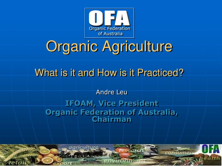 organic agriculture what is it and how is it practiced n.