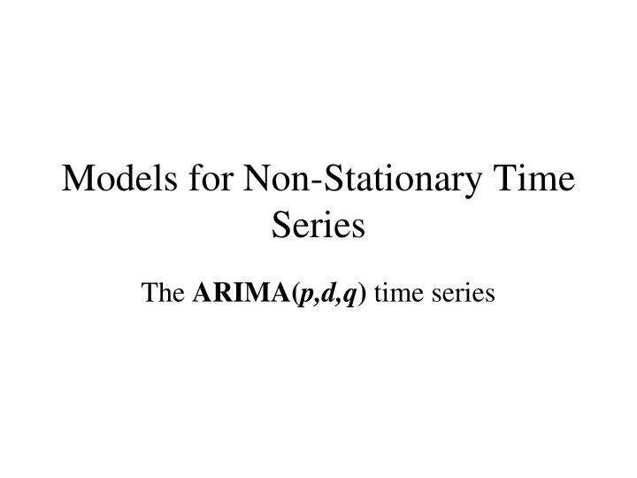 models for non stationary time series n.