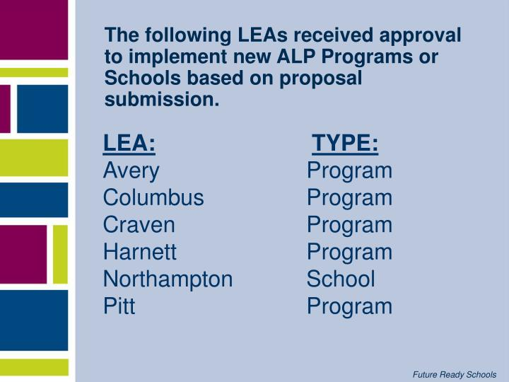 The following LEAs received approval to implement new ALP Programs or Schools based on proposal subm...