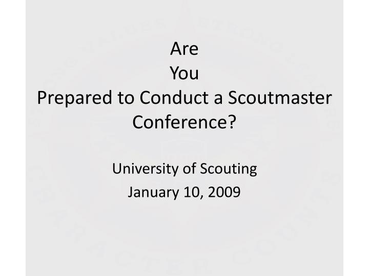 are you prepared to conduct a scoutmaster conference n.
