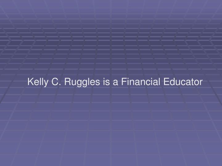 Kelly C. Ruggles is a Financial Educator