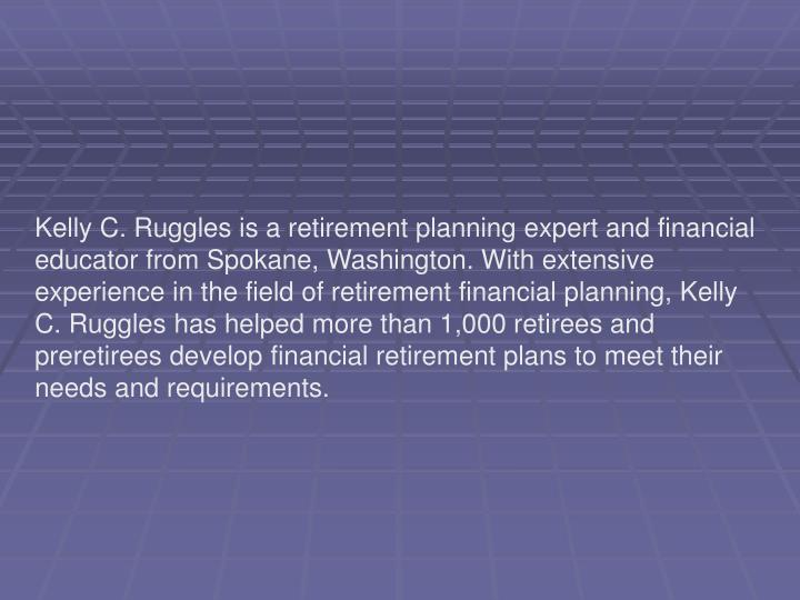 Kelly C. Ruggles is a retirement planning expert and financial educator from Spokane, Washington. Wi...