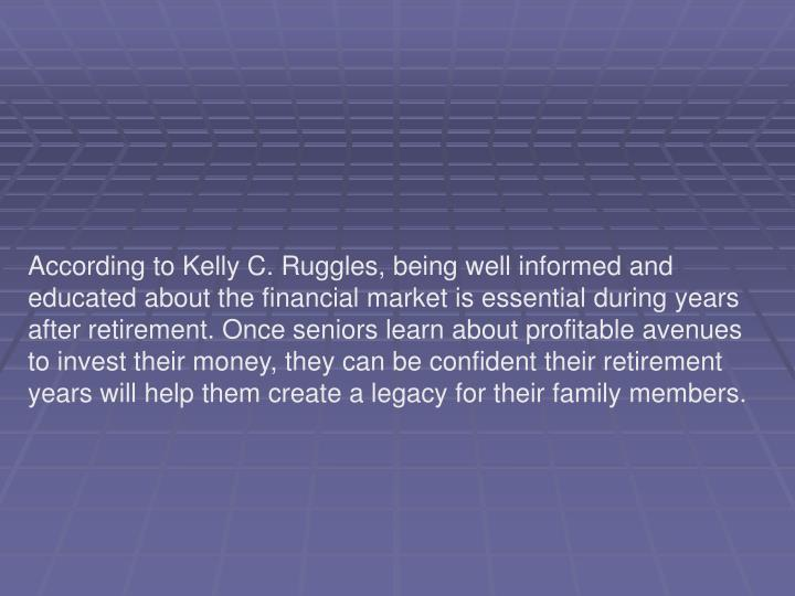 According to Kelly C. Ruggles, being well informed and educated about the financial market is essent...