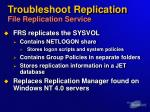 troubleshoot replication file replication service