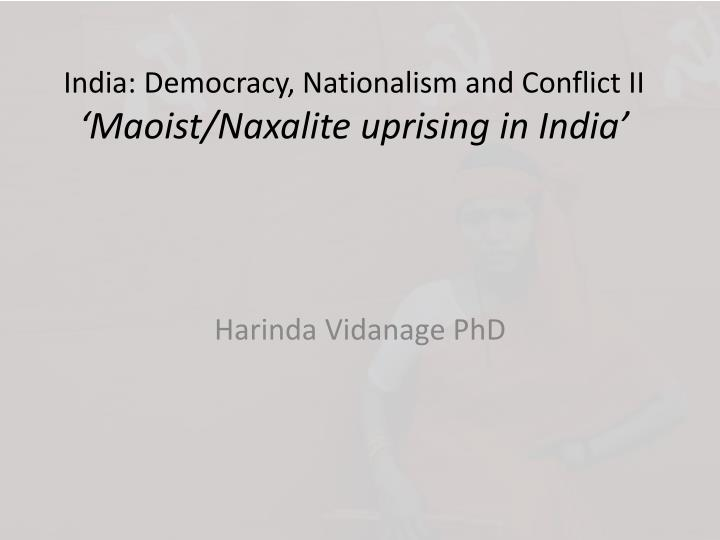 india democracy nationalism and conflict ii maoist naxalite uprising in india n.