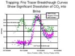 trapping frio tracer breakthough curves show significant dissolution of co 2 into brine