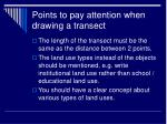 points to pay attention when drawing a transect