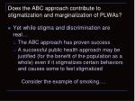 does the abc approach contribute to stigmatization and marginalization of plwas