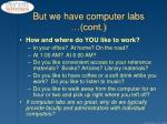 but we have computer labs cont