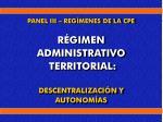 panel iii reg menes de la cpe r gimen administrativo territorial descentralizaci n y autonom as