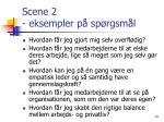 scene 2 eksempler p sp rgsm l