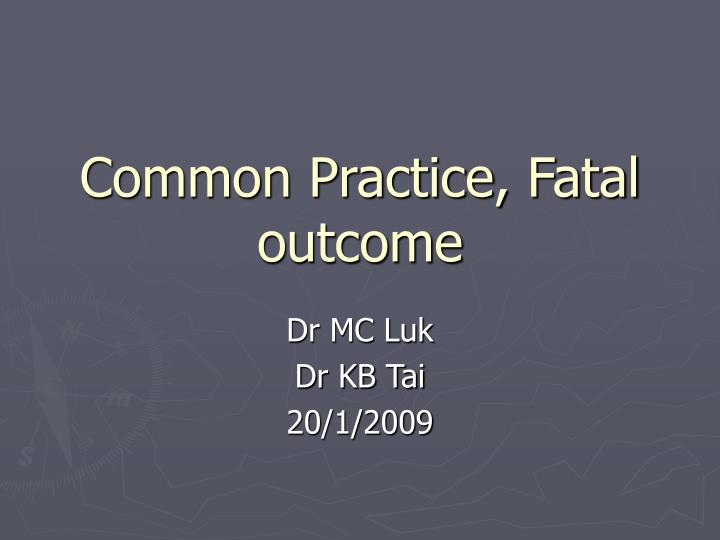 common practice fatal outcome n.