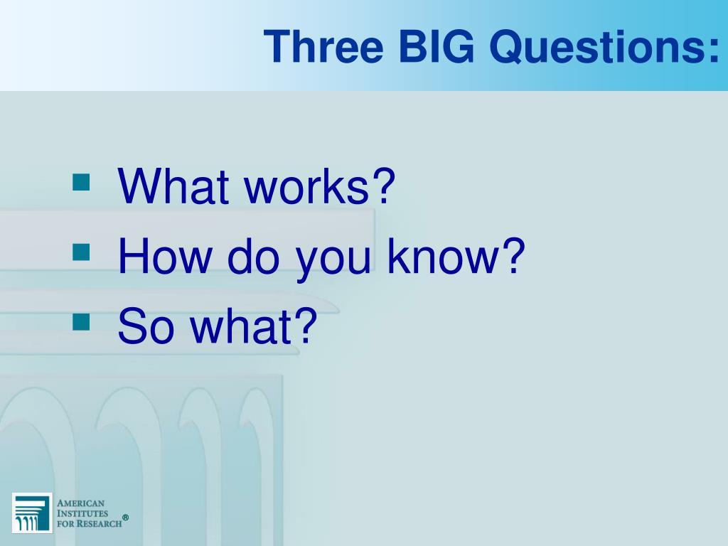 Three BIG Questions: