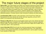 the major future stages of the project