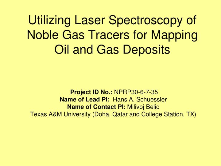 utilizing laser spectroscopy of noble gas tracers for mapping oil and gas deposits n.