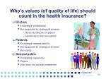 who s values of quality of life should count in the health insurance