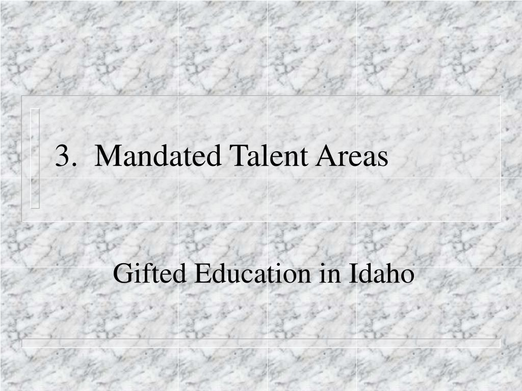 3.  Mandated Talent Areas