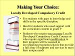 making your choice locally developed compulsory credit