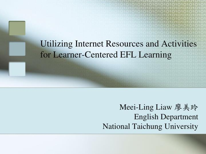 utilizing internet resources and activities for learner centered efl learning n.